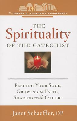 The Spirituality of a Catechist: Feeding Your Soul, Growing in Faith, Sharing with Others (Essential Catechist's Bookshelf) Cover Image