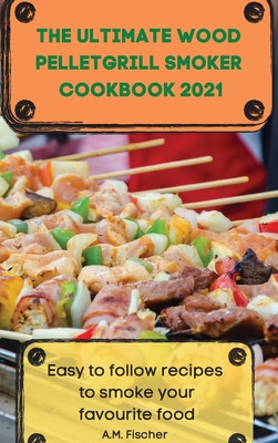 The Ultimate Wood Pellet Grill Smoker Cookbook 2021 Cover Image