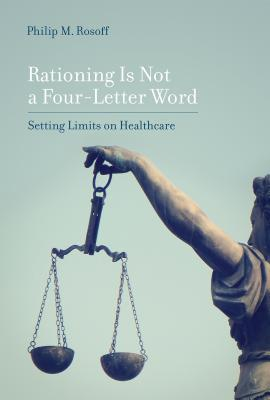 Rationing Is Not a Four-Letter Word: Setting Limits on Healthcare (Basic Bioethics) Cover Image