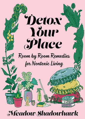 Detox Your Place: Room by Room Remedies for Nontoxic Living (Good Life) Cover Image