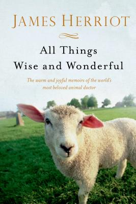 All Things Wise and Wonderful: The Warm and Joyful Memoirs of the World's Most Beloved Animal Doctor (All Creatures Great and Small) Cover Image