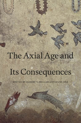 The Axial Age and Its Consequences Cover