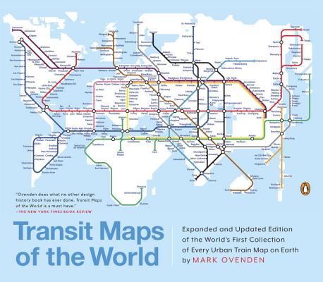 Transit Maps of the World: Expanded and Updated Edition of the World's First Collection of Every Urban Train Map on Earth Cover Image