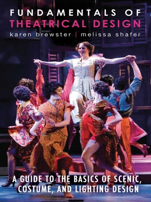 Fundamentals of Theatrical Design: A Guide to the Basics of Scenic, Costume, and Lighting Design Cover Image