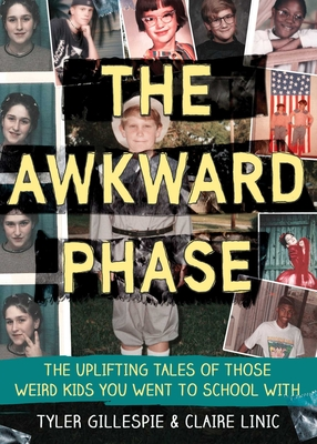The Awkward Phase: The Uplifting Tales of Those Weird Kids You Went to School With Cover Image