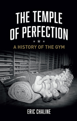 The Temple of Perfection: A History of the Gym Cover Image