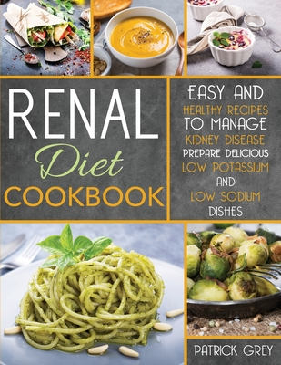Renal Diet Cookbook: Healthy Recipes to Manage Kidney Disease. Prepare Delicious Low Potassium and Low Sodium Dishes Cover Image