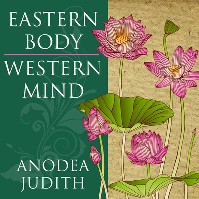 Eastern Body, Western Mind: Psychology and the Chakra System as a Path to the Self Cover Image