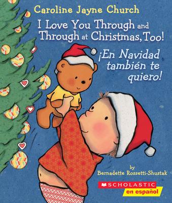 I Love You Through and Through at Christmas, Too! / ¡En Navidad también te quiero! (Bilingual) (Caroline Jayne Church) Cover Image