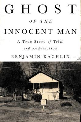 Ghost of the Innocent Man: A True Story of Trial and Redemption Cover Image