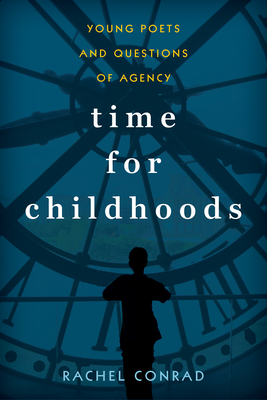 Time for Childhoods: Young Poets and Questions of Agency (Childhoods: Interdisciplinary Perspectives on Children and Y) Cover Image