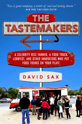 The Tastemakers: A Celebrity Rice Farmer, a Food Truck Lobbyist, and Other Innovators Putting Food Trends on Your Plate Cover Image