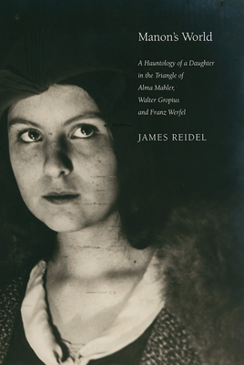 Manon's World: A Hauntology of a Daughter in the Triangle of Alma Mahler, Walter Gropius and Franz Werfel Cover Image