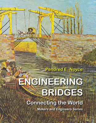 Engineering Bridges: Connecting the World (Gateway to Engineering) Cover Image