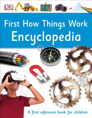 First How Things Work Encyclopedia: A First Reference Guide for Inquisitive Minds Cover Image