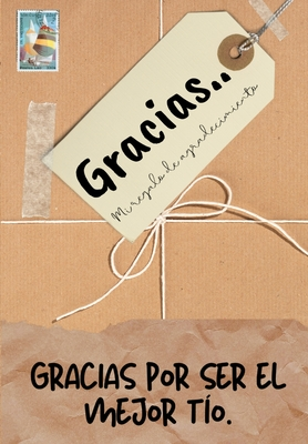 Gracias por ser el mejor tío: Mi regalo de agradecimiento: Libro de Regalo a todo color - Preguntas Guiadas - 6.61 x 9.61 pulgadas Cover Image