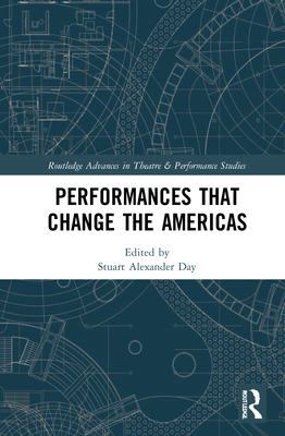 Performances That Change the Americas (Routledge Advances in Theatre & Performance Studies) Cover Image