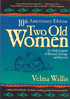 Two Old Women: An Alaskan Legend of Betrayal, Courage, and Survival Cover Image