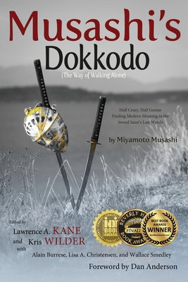 Musashi's Dokkodo (The Way of Walking Alone): Half Crazy, Half Genius?Finding Modern Meaning in the Sword Saint's Last Words Cover Image
