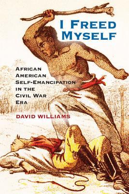 I Freed Myself: African American Self-Emancipation in the Civil War Era Cover Image