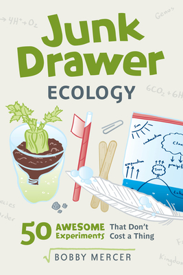 Junk Drawer Ecology: 50 Awesome Experiments That Don't Cost a Thing (Junk Drawer Science #7) Cover Image