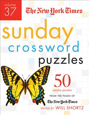 The New York Times Sunday Crossword Puzzles Volume 37: 50 Sunday Puzzles from the Pages of The New York Times Cover Image