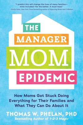 The Manager Mom Epidemic: How Moms Got Stuck Doing Everything for Their Families and What They Can Do about It Cover Image