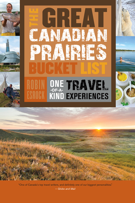 The Great Canadian Prairies Bucket List: One-Of-A-Kind Travel Experiences (Great Canadian Bucket List #5) Cover Image