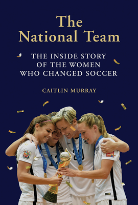 National Team: The Inside Story of the Women Who Changed Soccer Cover Image