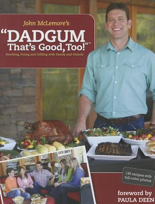 Dadgum That's Good, Too!: Smoking, Frying and Grilling with Family and Friends Cover Image