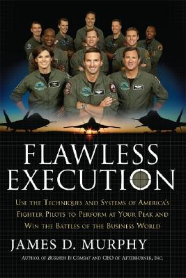 Flawless Execution: Use the Techniques and Systems of America's Fighter Pilots to Perform at Your Peak and Win the Battles of the Business World Cover Image