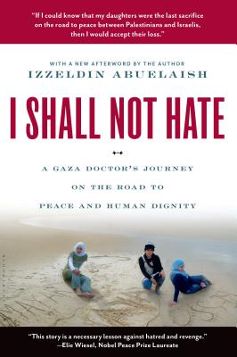 I Shall Not Hate: A Gaza Doctor's Journey on the Road to Peace and Human Dignity Cover Image