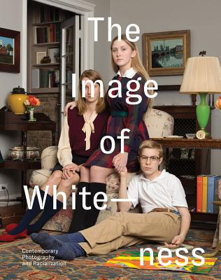 The Image of Whiteness: Contemporary Photography and Racialization Cover Image