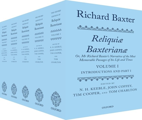 Richard Baxter: Reliquiae Baxterianae: Or, MR Richard Baxter's Narrative of the Most Memorable Passages of His Life and Times Cover Image