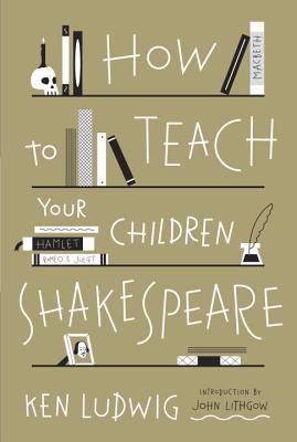 How to Teach Your Children Shakespeare Cover