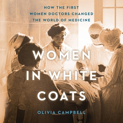 Women in White Coats: How the First Women Doctors Changed the World of Medicine Cover Image