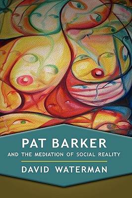 Pat Barker and the Mediation of Social Reality Cover Image