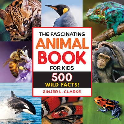 The Fascinating Animal Book for Kids: 500 Wild Facts! Cover Image