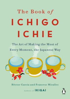 The Book of Ichigo Ichie: The Art of Making the Most of Every Moment, the Japanese Way Cover Image