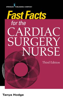 Fast Facts for the Cardiac Surgery Nurse, Third Edition: Caring for Cardiac Surgery Patients Cover Image