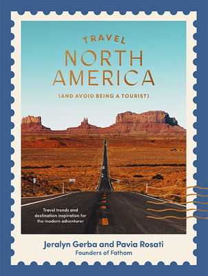 Travel North America: (and Avoid Being a Tourist) Cover Image