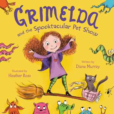 Grimelda and the Spooktacular Pet Show by Heather Ross