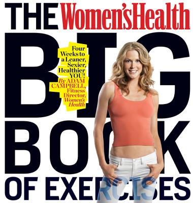 The Women's Health Big Book of Exercises: Four Weeks to a Leaner, Sexier, Healthier YOU! Cover Image