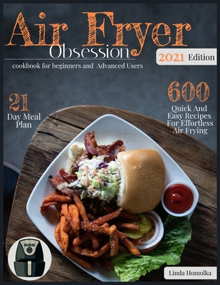 Air Fryer Obsession - Cookbook for Beginners and Advanced: 600 Quick and Easy Recipes for Effortless Air Frying 21-Day Meal Plan Cover Image