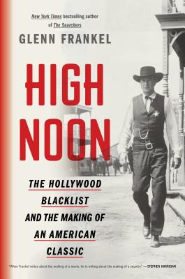 High Noon: The Hollywood Blacklist and the Making of an American Classic Cover Image