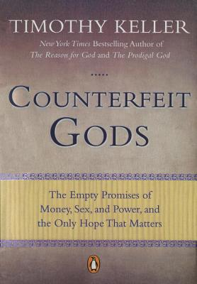 Counterfeit Gods: The Empty Promises of Money, Sex, and Power, and the Only Hope that Matters Cover Image