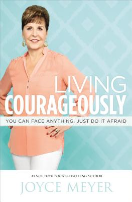 Living Courageously: You Can Face Anything, Just Do It Afraid Cover Image