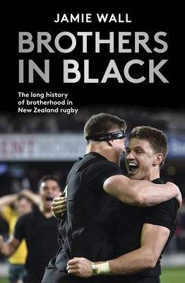 Brothers in Black: The Long History of Brotherhood in New Zealand Rugby Cover Image