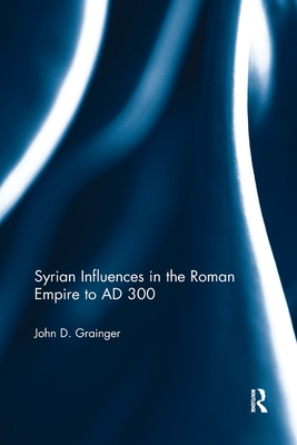 Syrian Influences in the Roman Empire to Ad 300 Cover Image