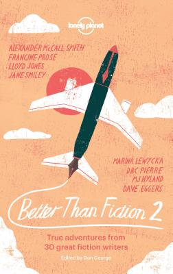 Better than Fiction 2: True adventures from 30 great fiction writers Cover Image